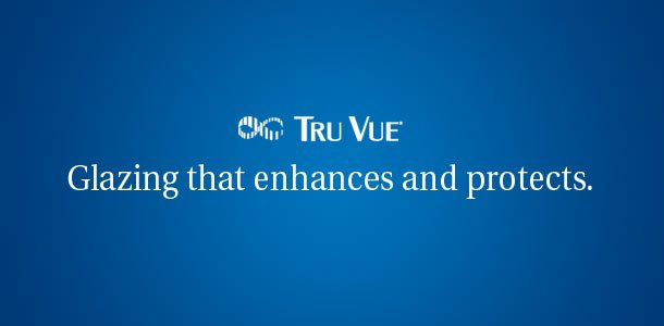Tru-Vue - Glazing that enhances and Protects